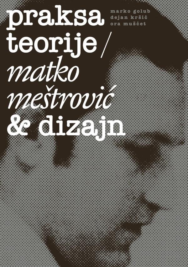 Praksa teorije - Matko Meštrović i dizajn